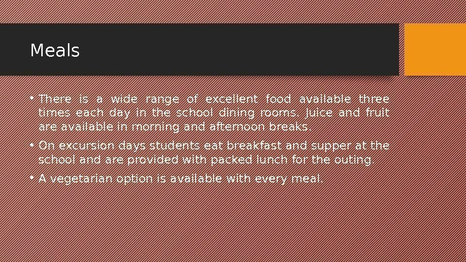 Meals • There is a wide range of excellent food available three times each