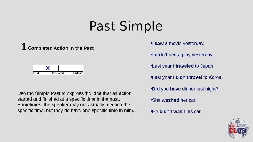 Past Simple 1 Completed Action in the Past Use the Simple Past to express