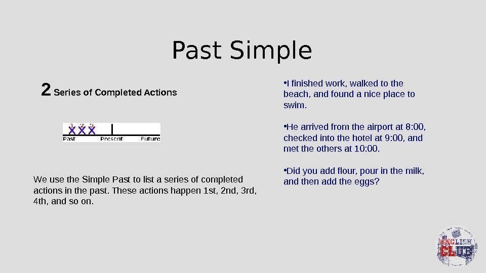Past Simple 2 Series of Completed Actions We use the Simple Past to list