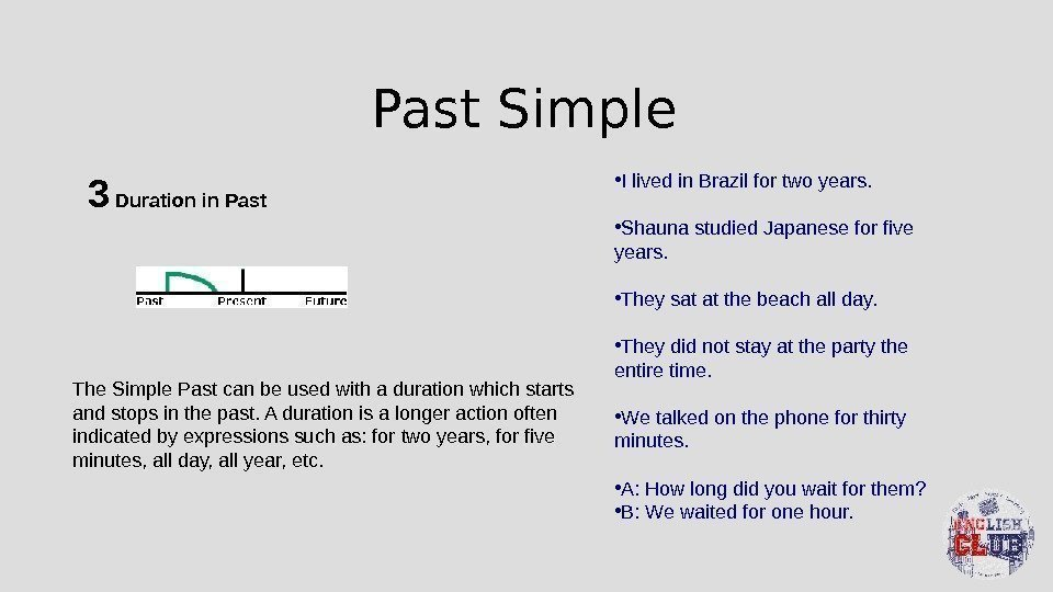 Past Simple 3 Duration in Past The Simple Past can be used with a