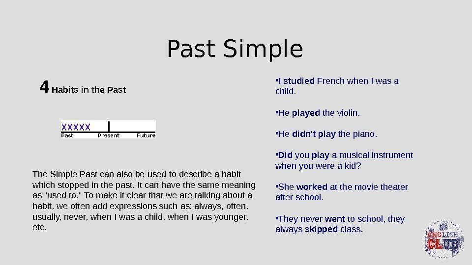 Past Simple 4 Habits in the Past The Simple Past can also be used