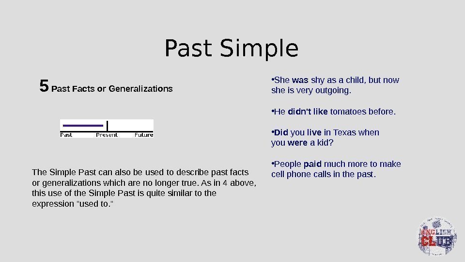 Past Simple 5 Past Facts or Generalizations The Simple Past can also be used
