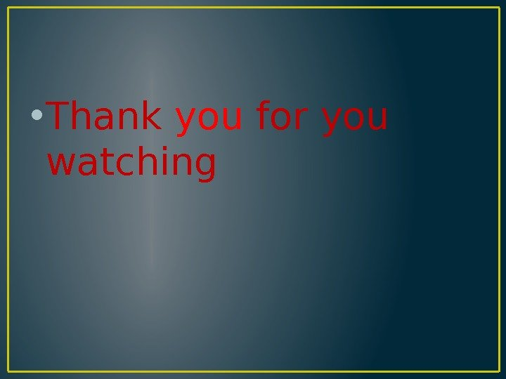 • Thank you for you watching