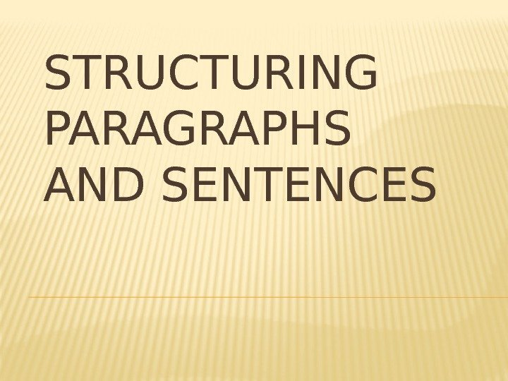 STRUCTURING PARAGRAPHS AND SENTENCES