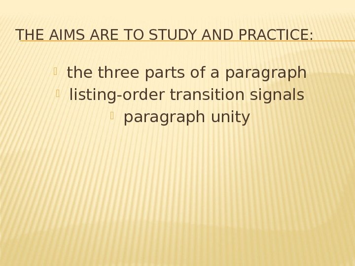 THE AIMS ARE TO STUDY AND PRACTICE:  the three parts of a paragraph