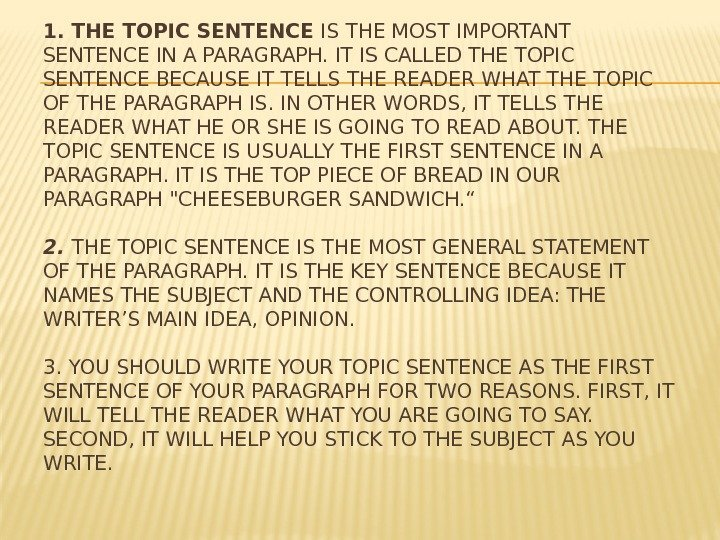 1. THE TOPIC SENTENCE IS THE MOST IMPORTANT SENTENCE IN A PARAGRAPH. IT IS