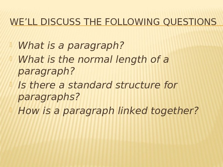 WE'LL DISCUSS THE FOLLOWING QUESTIONS What is a paragraph?  What is the normal