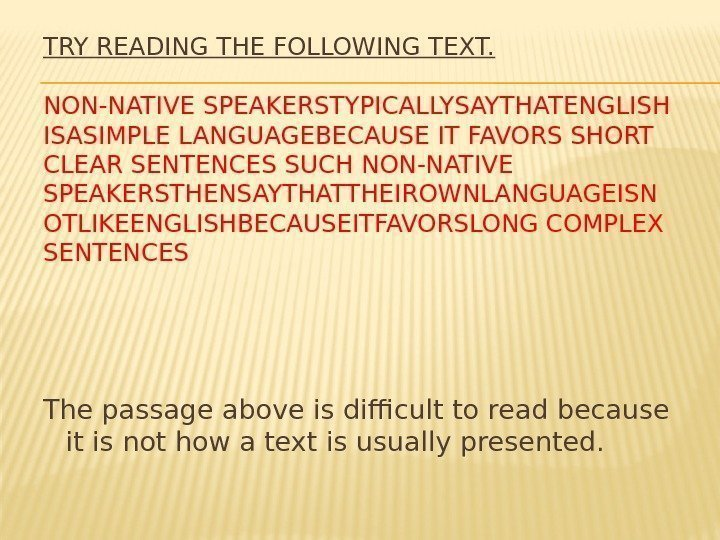 TRY READING THE FOLLOWING TEXT. NON-NATIVE SPEAKERSTYPICALLYSAYTHATENGLISH ISASIMPLE LANGUAGEBECAUSE IT FAVORS SHORT CLEAR SENTENCES