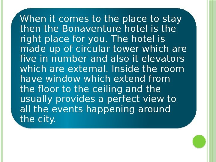 When it comes to the place to stay then the Bonaventure hotel is the