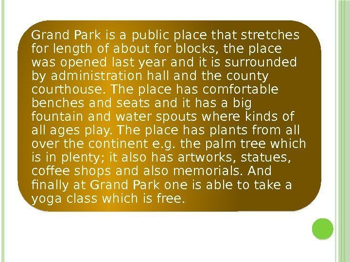 Grand Park is a public place that stretches for length of about for blocks,