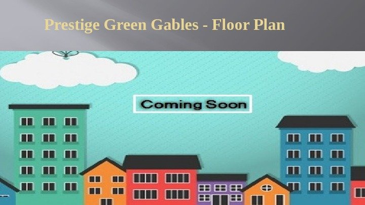 Prestige Green Gables - Floor Plan
