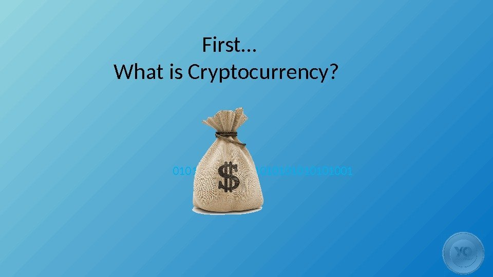 First… What is Cryptocurrency?  01010101010101001