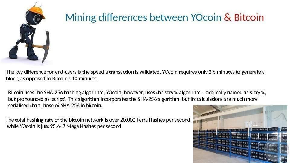 Mining differences between YOcoin & Bitcoin The key difference for end-users is the speed