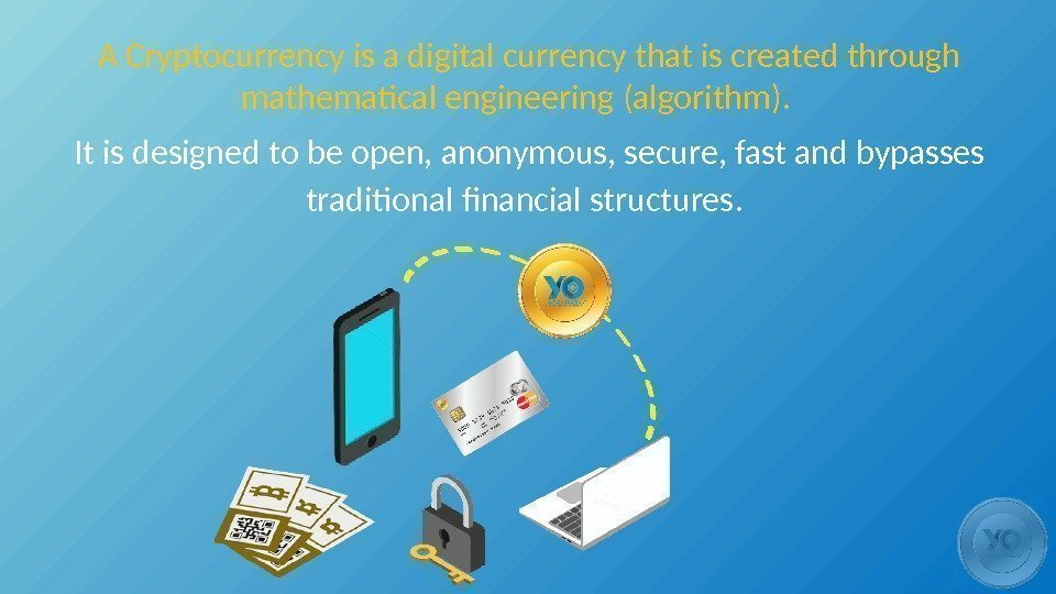 A Cryptocurrency is a digital currency that is created through mathematical engineering (algorithm). It