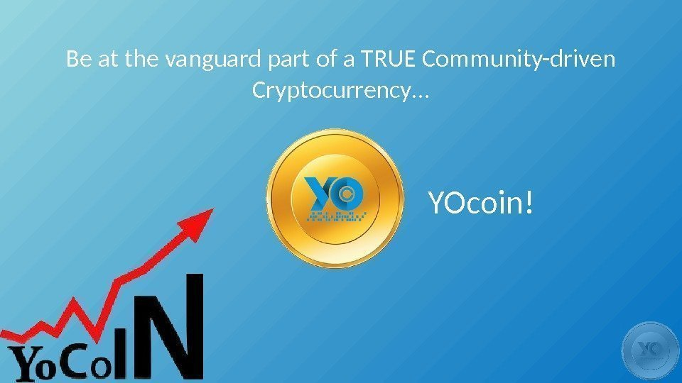 Be at the vanguard part of a TRUE Community-driven Cryptocurrency… YOcoin!