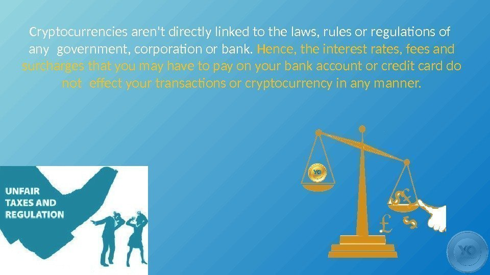 Cryptocurrencies aren't directly linked to the laws, rules or regulations of  any government,
