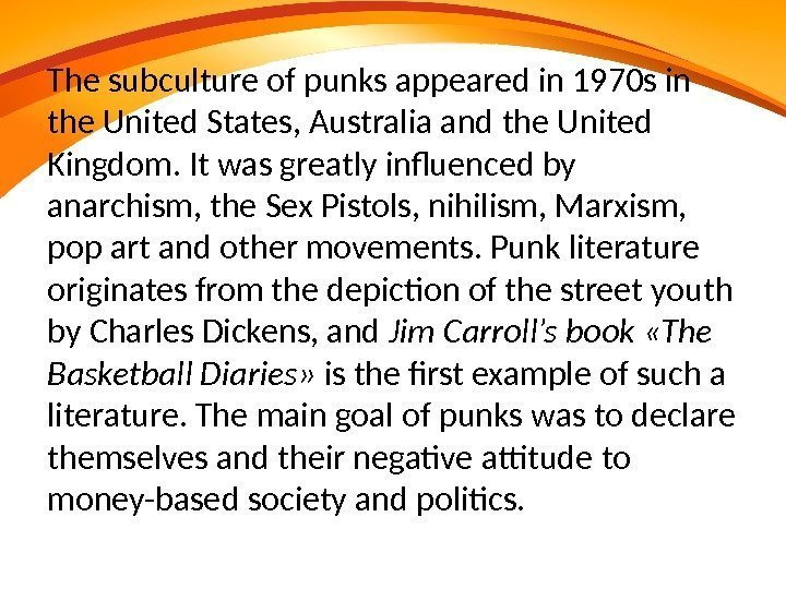 The subculture of punks appeared in 1970 s in the United States, Australia