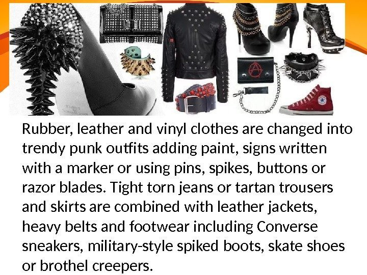 Rubber, leather and vinyl clothes are changed into trendy punk outfits adding paint,