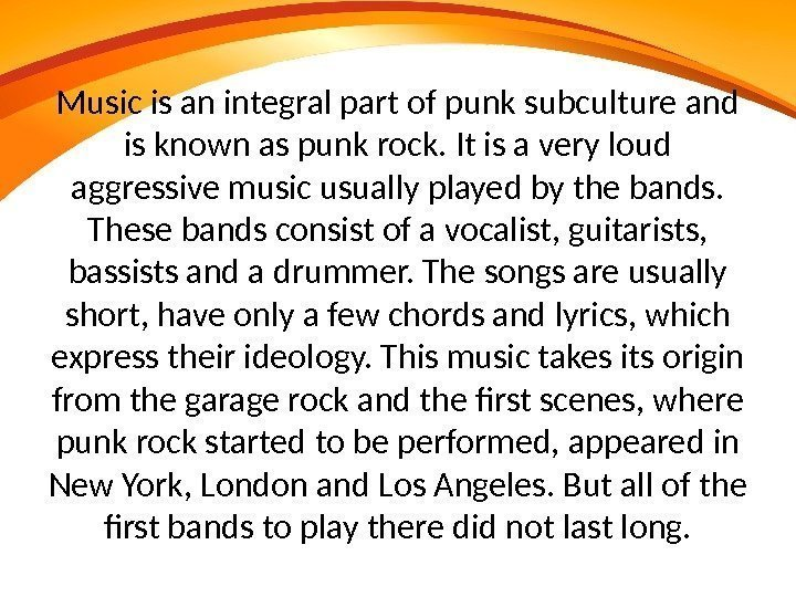 Music is an integral part of punk subculture and is known as punk rock.