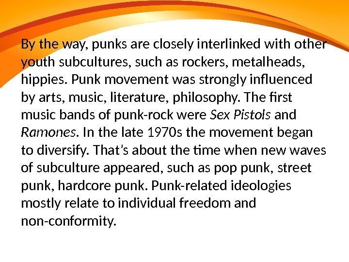 By the way, punks are closely interlinked with other youth subcultures, such as