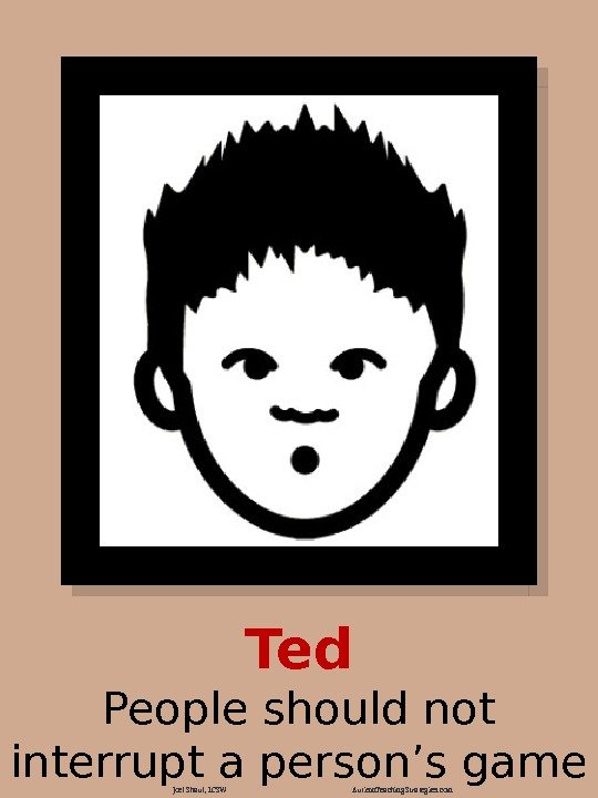Ted People should not interrupt a person's game Joel Shaul, LCSW Autism. Teaching. Strategies.