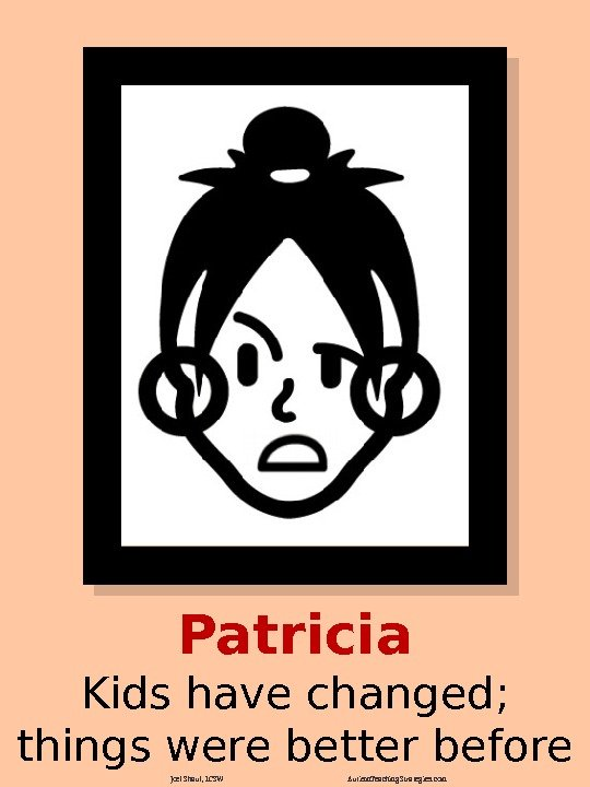 Patricia Kids have changed;  things were better before Joel Shaul, LCSW Autism. Teaching.