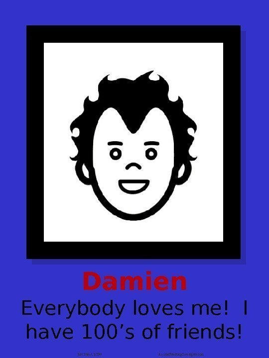 Damien Everybody loves me! I have 100's of friends! Joel Shaul, LCSW Autism. Teaching.