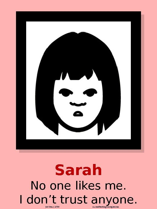 Sarah No one likes me. I don't trust anyone. Joel Shaul, LCSW Autism. Teaching.