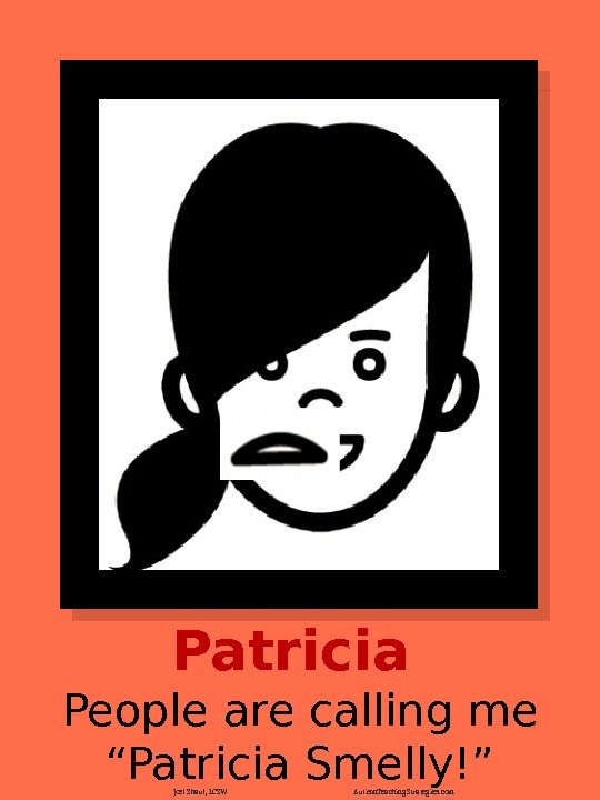 "Patricia People are calling me ""Patricia Smelly!"" Joel Shaul, LCSW Autism. Teaching. Strategies. com"