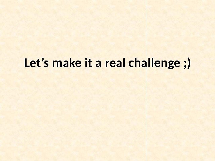 Let's make it a real challenge ; )