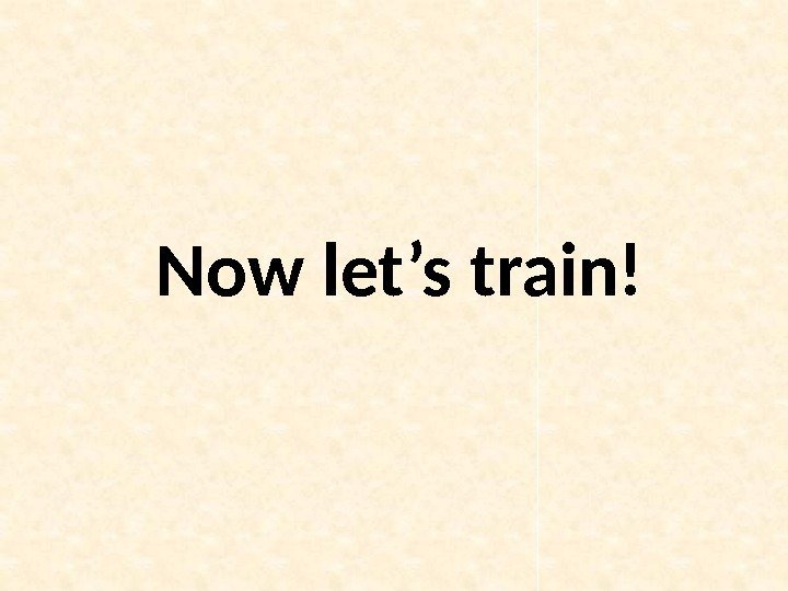 Now let's train!