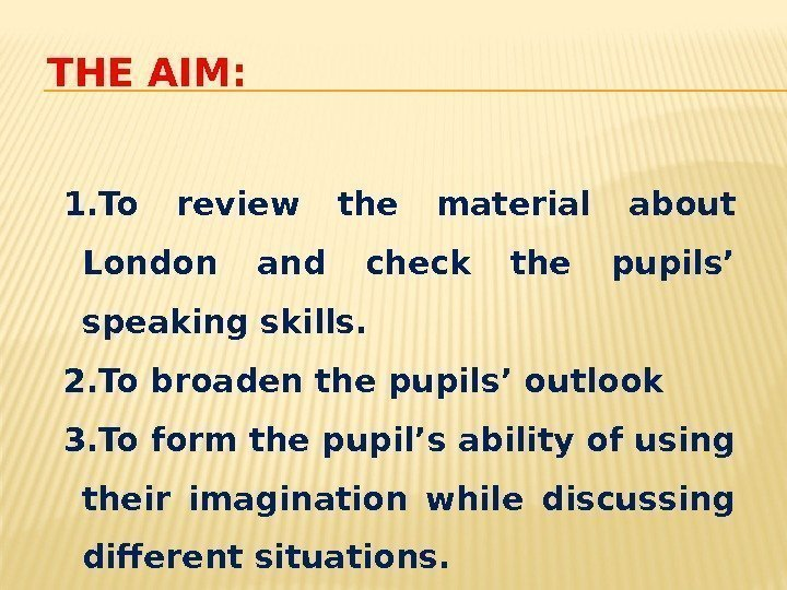 THE AIM: 1. To review the material about London and check the pupils' speaking