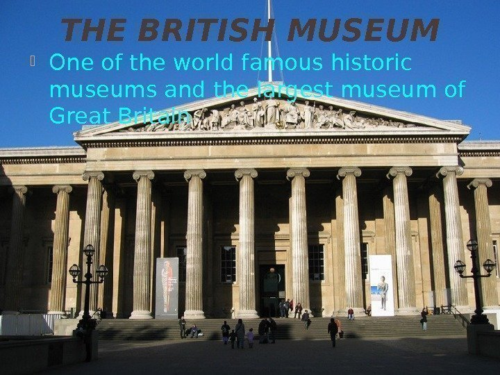THE BRITISH MUSEUM One of the world famous historic museums and the largest museum