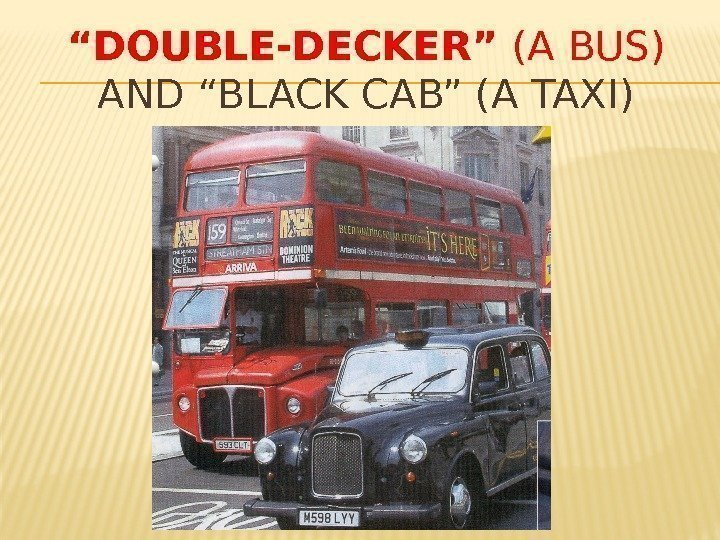 """ DOUBLE-DECKER"" (A BUS)  AND ""BLACK CAB"" (A TAXI)"