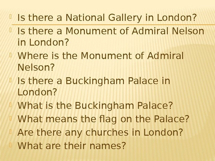 Is there a National Gallery in London?  Is there a Monument of