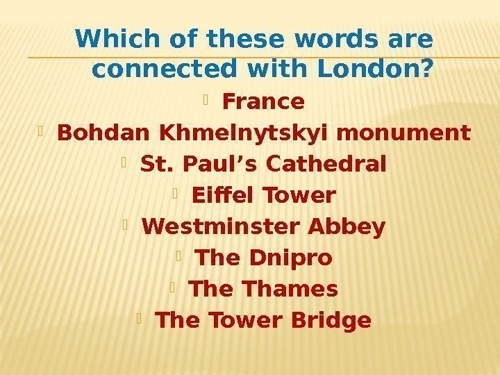 Which of these words are connected with London?  France Bohdan Khmelnytskyi monument St.