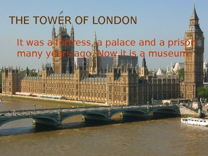 THE TOWER OF LONDON It was a fortress, a palace and a prison many