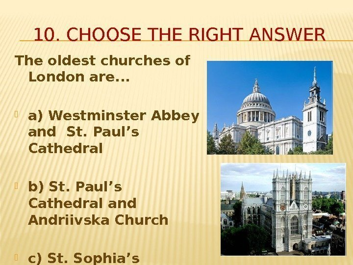 10. CHOOSE THE RIGHT ANSWER The oldest churches of London are. . .