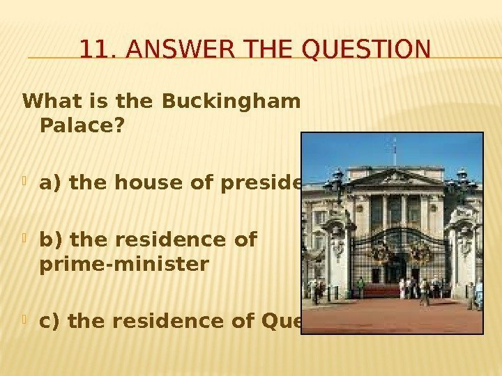 What is the Buckingham Palace?  a) the house of president b) the residence