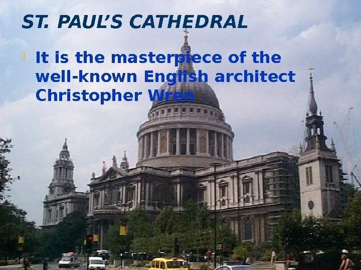 ST. PAUL'S CATHEDRAL  It is the masterpiece of the well-known English architect Christopher
