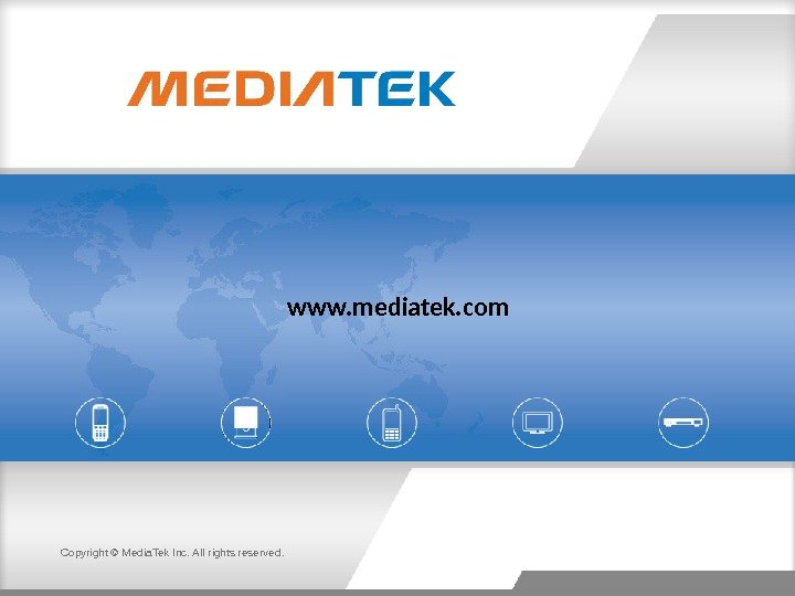 Copyright © Media. Tek Inc. All rights reserved. www. mediatek. com
