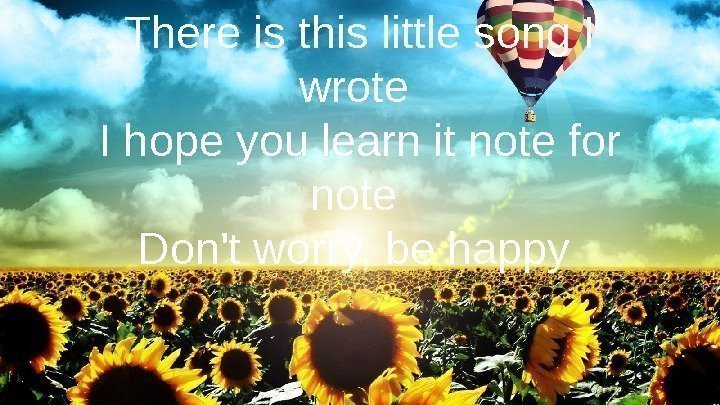 There is this little song I wrote I hope you learn it note for