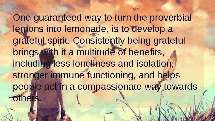 One guaranteed way to turn the proverbial lemons into lemonade, is to develop a