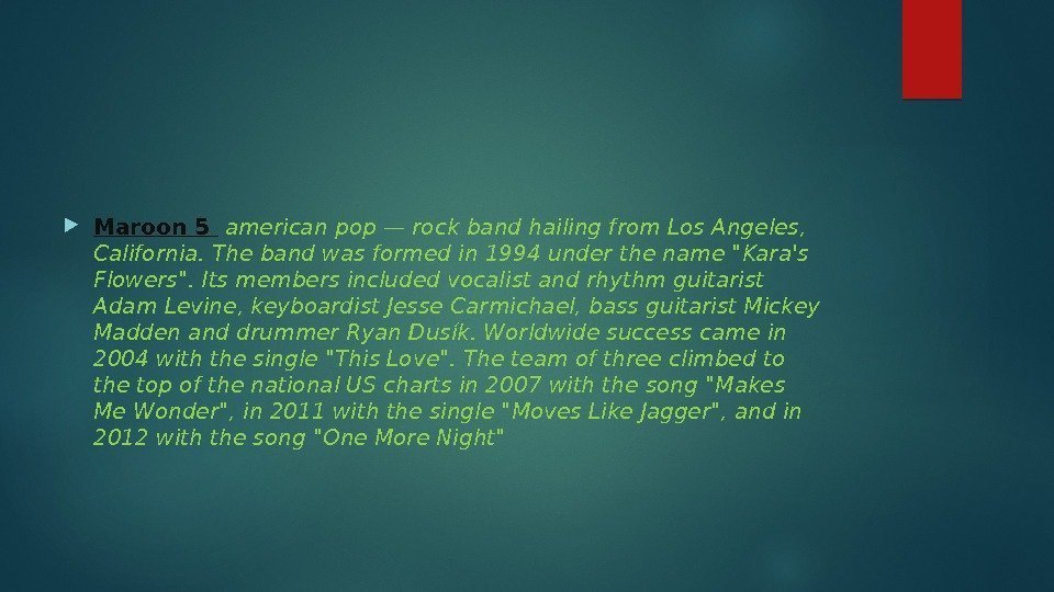 Maroon 5  american pop — rock band hailing from Los Angeles,