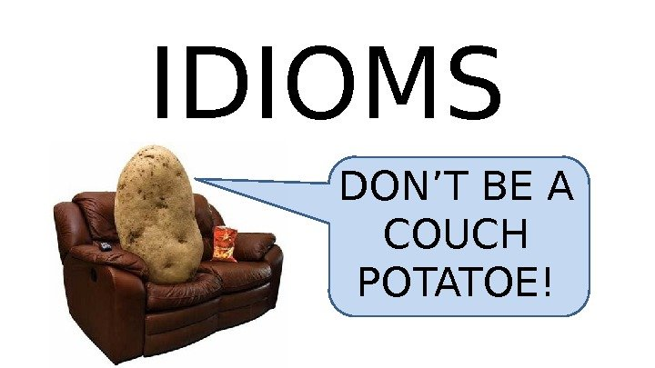 IDIOMS DON'T BE A COUCH POTATOE!