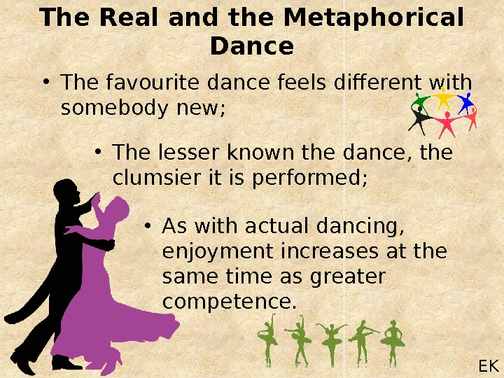 The Real and the Metaphorical Dance EK • The favourite dance feels different with