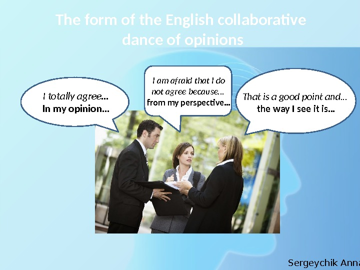 The form of the English collaborative dance of opinions I totally agree… In my