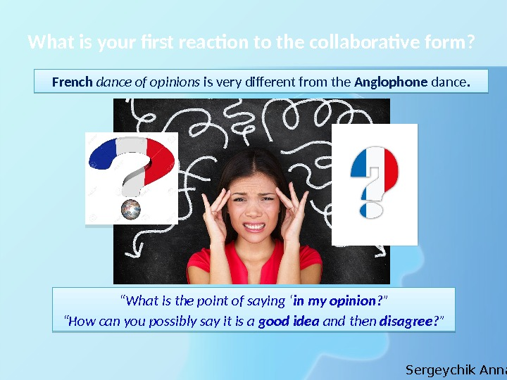 What is your first reaction to the collaborative form? French  dance of opinions