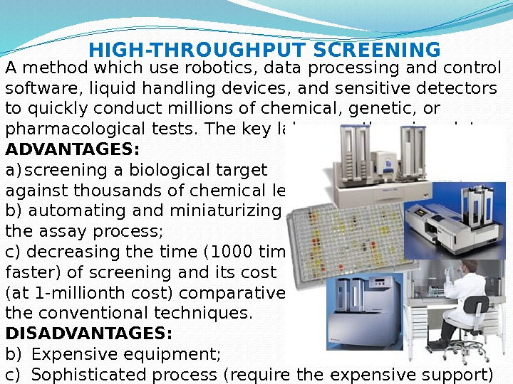 A method which use robotics, data processing and control software, liquid handling devices, and