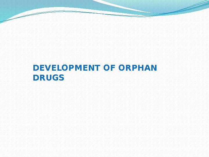 DEVELOPMENT OF ORPHAN DRUGS